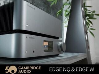 50주년 기념 모델다운 엣지와 품격  Cambridge Audio EDGE NQ & EDGE W
