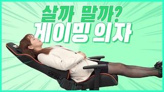 요즘 게이머들의 필수품, 게이밍 의자! 실제로 쓸만 할까? [살까?말까?]