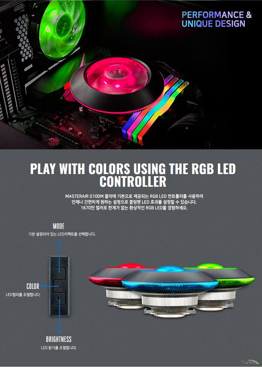 MASTERAIR G100M 쿨러에 기본으로 제공되는 RGB LED 컨트롤러를 사용하여언제나 간편하게 원하는 설정으로 쿨링팬 LED효과를 설정할 수 있습니다.1670만 컬러로 한계가 없는 환상적인 RGB LED를 경험하세요.