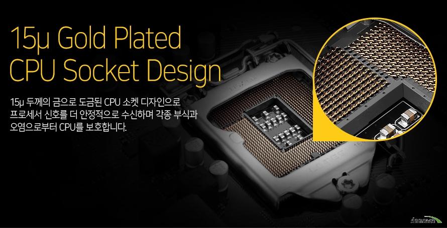 금으로 도금된 CPU 소켓 디자인으로 프로세서 신호를 더 안정적으로 수신하며 각종 부식과 오염으로부터 CPU를 보호합니다.