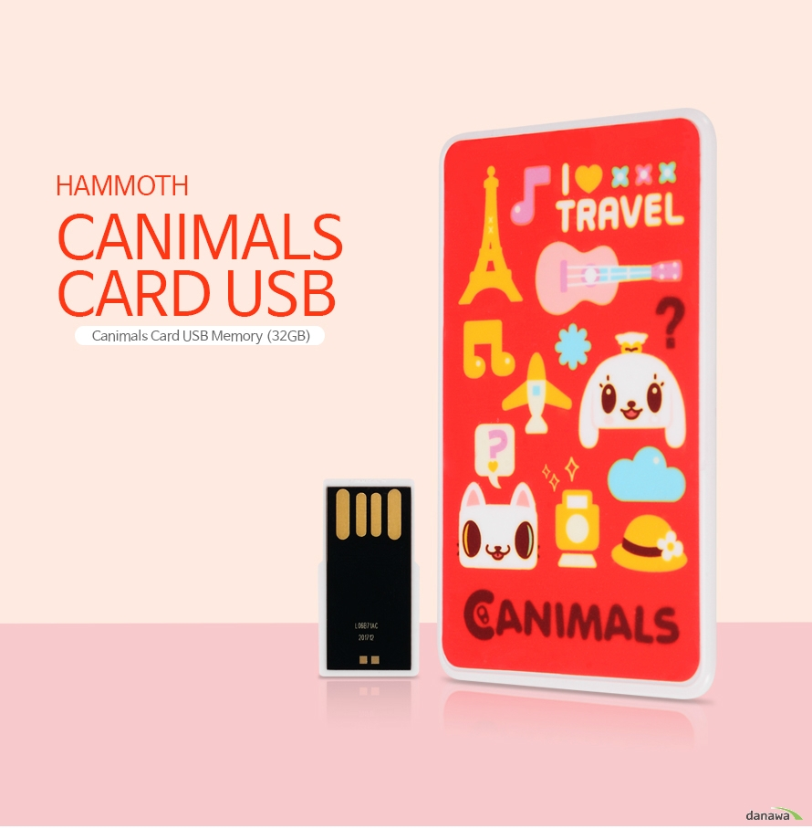 HAMMOTH CANIMALS CARD USB Canimals Card USB Memory (32GB)   지갑속에 쏙 들어가는 작고 귀여운 디자인 잃어버릴까 걱정했던 USB는 이제 잊으세요. 지갑속에 쏙 들어가는 크기의 귀여운 USB라면 잃어버릴 걱정없이 항상 가지고 다닐 수 있습니다.  Slim & Simple 얇은 두께의 USB 지갑에 쏙 얇은 두께 3.2mm  저장공간으로 부터 자유를 느껴보세요 고용량의 데이터, 영화, 드라마, 음악 등 다양한 파일들을 용량 걱정 없이 USB에 담아 자유롭게 데이터를 쓰고 읽을 수 있습니다.  사용하기 편리한 분리형USB 하나플래시 캐니멀 카드형 USB는 카드에서 분리가 가능한 USB로 간편한 분리로 사용하기 편리합니다.  Specification 제품명 : 하나플래시 캐니멀 카드형  용량 : 32GB 제품크기 : 84mm x 52mm 인터페이스 : USB 2.0 USB타입 : Yype A KC인증번호 : MSIP-REM-HS6-MAMMOTH