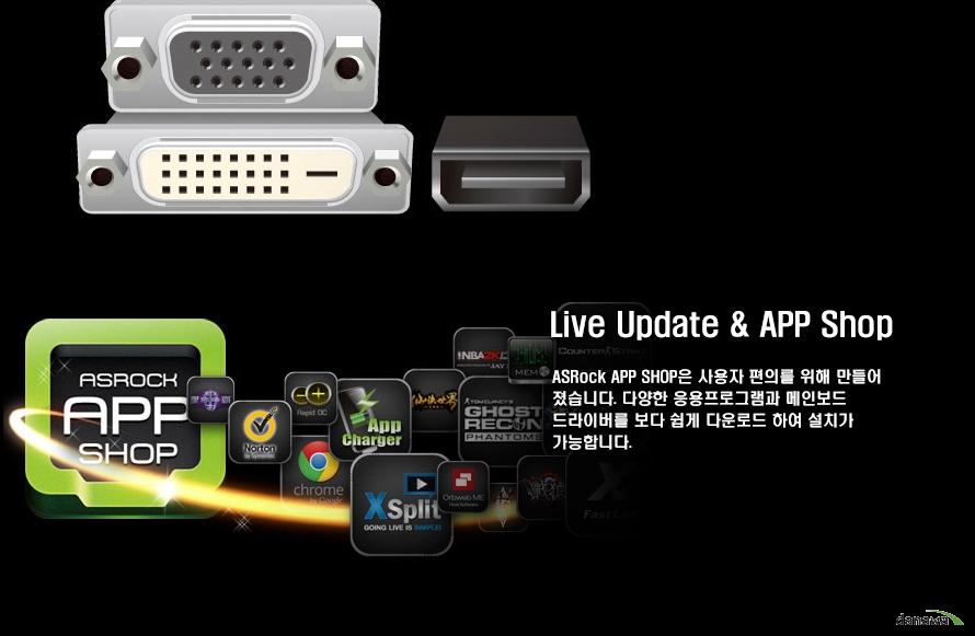 Live Update, APP ShopASRock APP SHOP은 사용자의 편의를 위해 만들어졌습니다. 다양한 응용프로그램과 메인보드 드라이버를 보다 쉽게 다운로드하여 설치가 가능합니다.